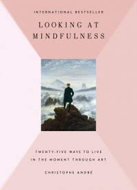 Looking at Mindfulness: Twenty-five Ways to Live in the Moment Through Art by Christophe André thumbnail Photo