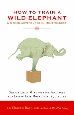 MINDFULNESS BOOK GROUP: How to Train a Wild Elephant: and Other Adventures in Mindfulness thumbnail Photo