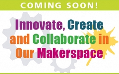 Our new Makerspace will be an interactive creation zone brimming with resources for all ages! graphic
